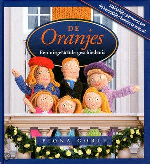 De Oranjes, een uitgeBREIde geschiedenis - een uitgebreide geschiedenis - Fiona Goble